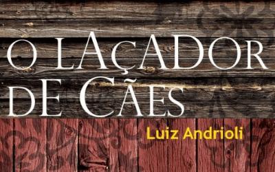 Lançamento O Laçador de cães, de Luiz Andrioli